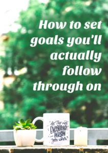 How to set goals you'll actually follow through on